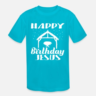 Happy Jesus Birthday, Happy Birthday Jesus, True - Kids' Sport T-Shirt