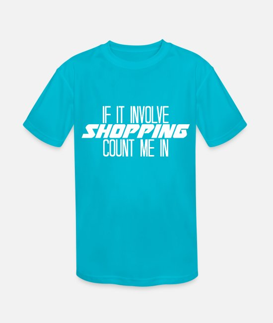 Schland T-Shirts - IF IT INVOLVE SHOPPING COUNT ME IN - Kids' Sport T-Shirt turquoise