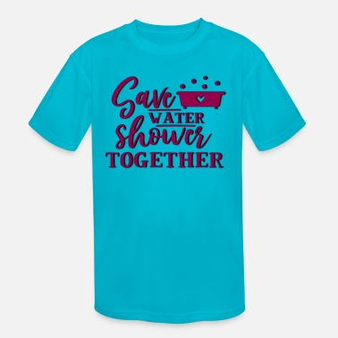 Save Water and Shower together - Kids' Sport T-Shirt