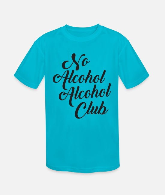 Hipster T-Shirts - No Alcohol Alcohol Club - Kids' Sport T-Shirt turquoise