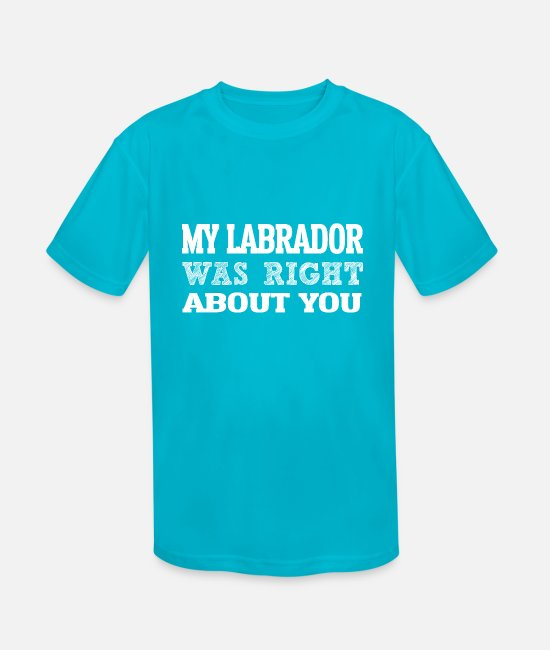 German Shepherd T-Shirts - My LABRADOR Right ABout You i g - Kids' Sport T-Shirt turquoise