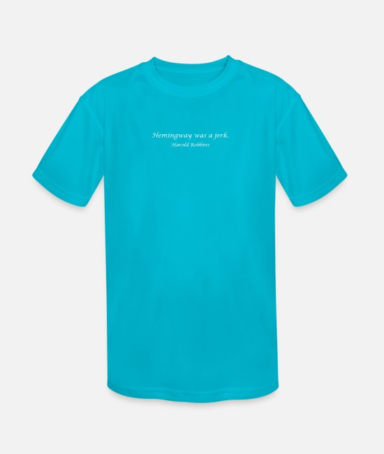 The Jerk Quotes T-Shirts - Hemingway was a jerk. - Harold Robbins - Kids' Sport T-Shirt turquoise
