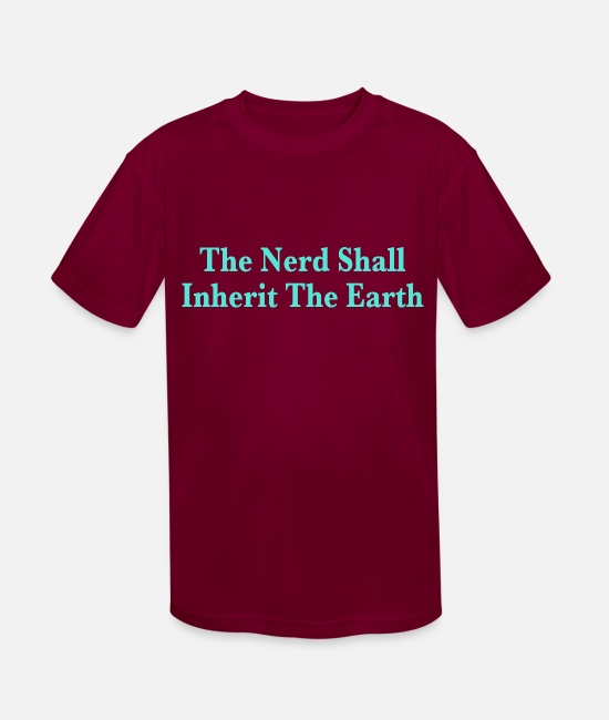 Earth T-Shirts - The Nerd Shall Inherit The Earth Geek Gamer Shirt - Kids' Sport T-Shirt burgundy