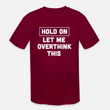 Hold On Let Me Overthink This - Kids' Sport T-Shirt