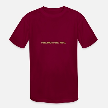 Feeling Feelings feel real - Kids' Sport T-Shirt