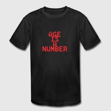 Age Number age is a number - Kid's Moisture Wicking Performance T-Shirt