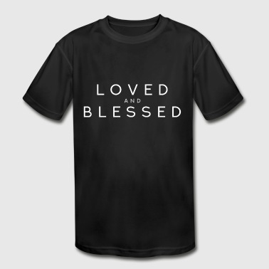 Loved and Blessed, Christian Based. - Kid's Moisture Wicking Performance T-Shirt