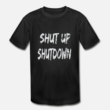Shut up, Shutdown! - Kids' Moisture Wicking Performance T-Shirt