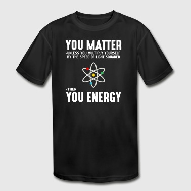 Neil deGrasse Tyson You Matter Then You Energy - Kid's Moisture Wicking Performance T-Shirt