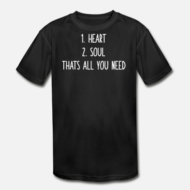 d12a1b5f Soul S Heart Soul That s All You Need - Kids' Sport T. Kids' Sport T- Shirt