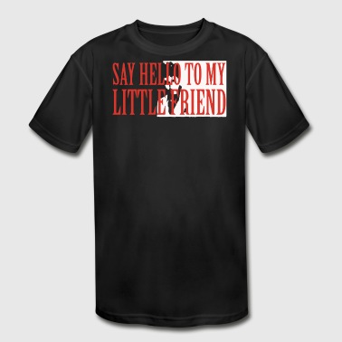 Say Hello To My Little Friend - Kid's Moisture Wicking Performance T-Shirt