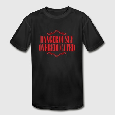 Dangerously Overeducated - Kid's Moisture Wicking Performance T-Shirt