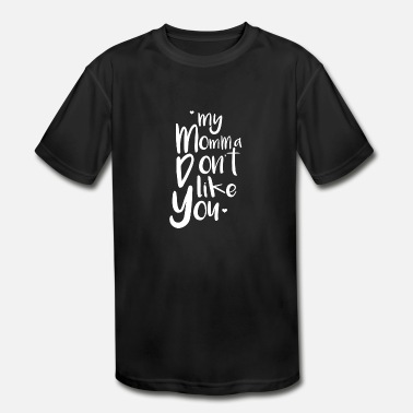 my momma dont like you - Kids' Sport T-Shirt