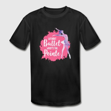 Ballet Dancing - Kid's Moisture Wicking Performance T-Shirt