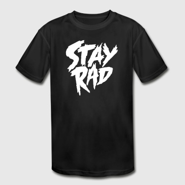 Stay Rad Stay Rad - Kid's Moisture Wicking Performance T-Shirt