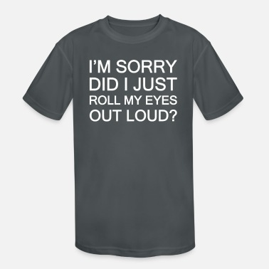 I Just Rolled My Eyes Did I Just Roll My Eyes Out Load - Kids' Sport T-Shirt