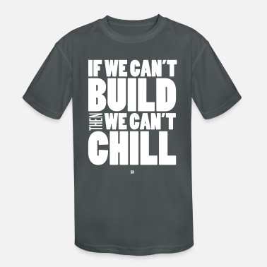 Build To Chill - Kids' Sport T-Shirt