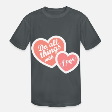 Do all things with love - Kids' Sport T-Shirt