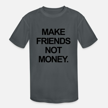 Make Friends Not Money - bold black letters - Kids' Sport T-Shirt