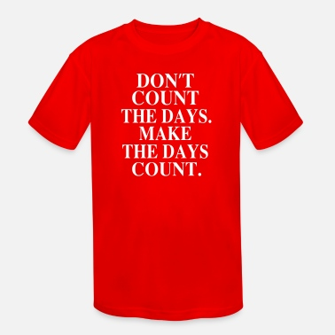 Count-royal Dont count the days - Kids' Sport T-Shirt