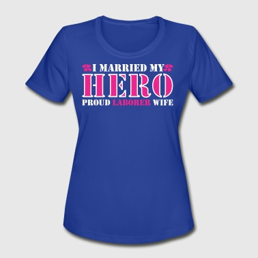 Laborers Wife I Married Hero Proud Laborer Wife - Women's Moisture Wicking Performance T-Shirt