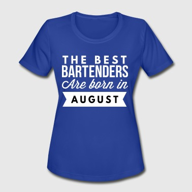 Bartenders Birth Month The best Bartenders are born in August - Women's Moisture Wicking Performance T-Shirt