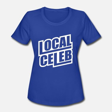 Celeb Local Celeb - Women's Moisture Wicking Performance T-Shirt