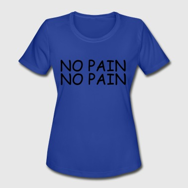 No Pain no pain no pain - Women's Moisture Wicking Performance T-Shirt
