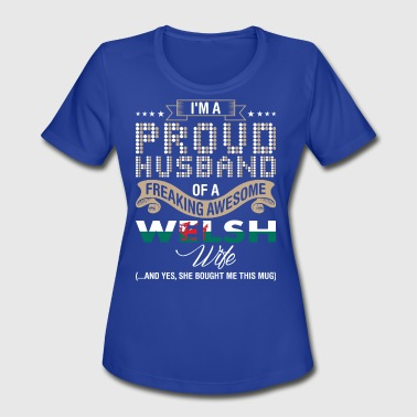 Im A Proud Husband Of A Freaking Awesome Welsh Wif - Women's Moisture Wicking Performance T-Shirt