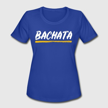 bachata - Women's Moisture Wicking Performance T-Shirt