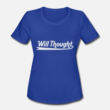 Thoughtful Quote Will Thought - Women's Moisture Wicking Performance T-Shirt