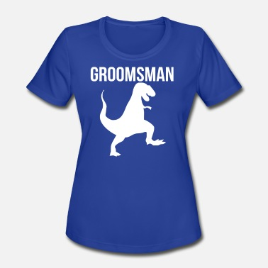 Funny Groomsman Groomsman Dinosaur - Women's Moisture Wicking Performance T-Shirt