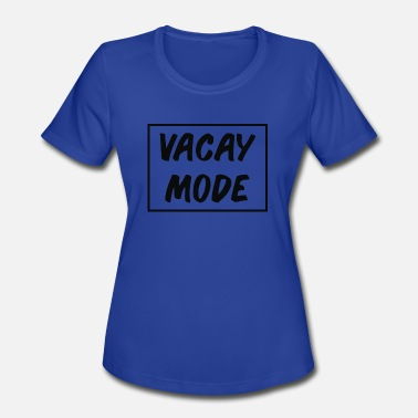 Vacay Mode-on Vacay Mode - Women's Moisture Wicking Performance T-Shirt