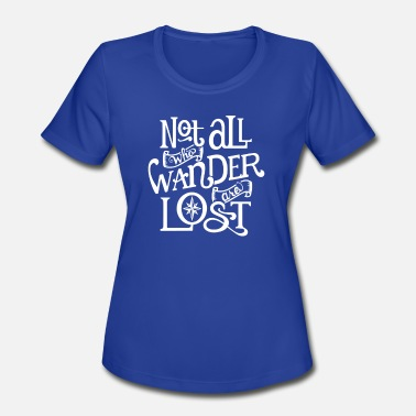 Not All Who Wander Are Lost - Women's Sport T-Shirt