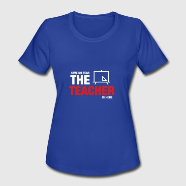 Have No Fear The Teacher Is Here - Women's Moisture Wicking Performance T-Shirt
