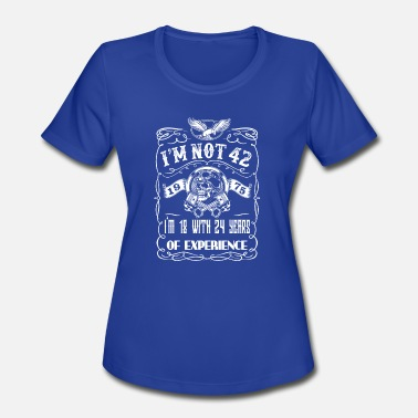 24 Year Experience I'm not 42 1975 I'm 18 with 24 years of experience - Women's Moisture Wicking Performance T-Shirt