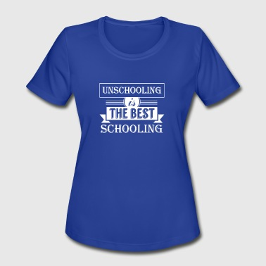 Unschooled Unschooling Is The Best Schooling - Unschooling S - Women's Moisture Wicking Performance T-Shirt