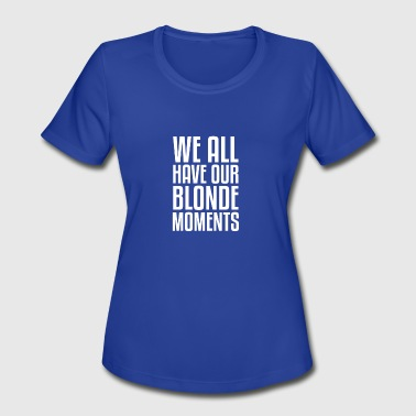 Blonde Humor Blonde Momemts gift for Blondes - Women's Moisture Wicking Performance T-Shirt