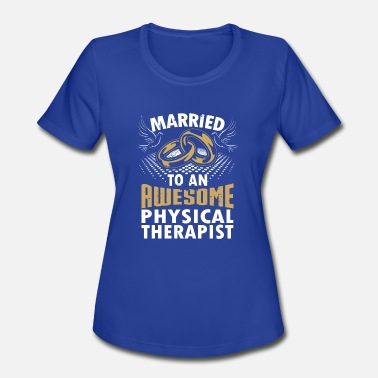 Physics Married Married To An Awesome Physical Therapist - Women's Sport T-Shirt