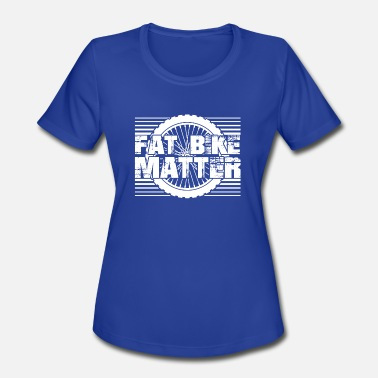 Fat Biking Fat Bike Matter Shirt - Women's Moisture Wicking Performance T-Shirt