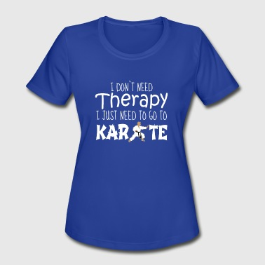 Karate Quotes karate Quote Martial arts funny karate quote gift - Women's Moisture Wicking Performance T-Shirt