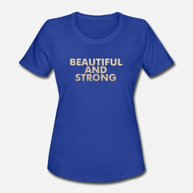 Strong Is Beautiful Beautiful and Strong - Women's Moisture Wicking Performance T-Shirt