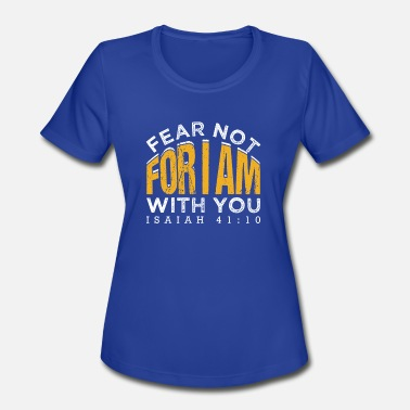 Isaiah 41 10 Fear Not For I Am With You Isaiah 41:10 - Women's Sport T-Shirt