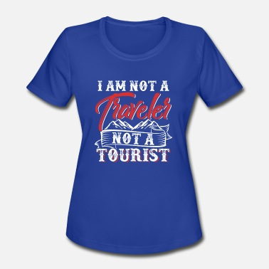 I Am A Traveller I Am Not A Traveler Not A Tourist - Women's Sport T-Shirt