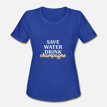 Water Festival Save water drink champagne - Women's Moisture Wicking Performance T-Shirt