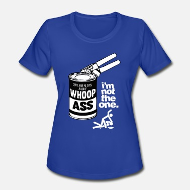 Can-of-whoop-ass DON T HAVE ME OPEN A CAN OF WHOOP ASS I M - Women's Moisture Wicking Performance T-Shirt