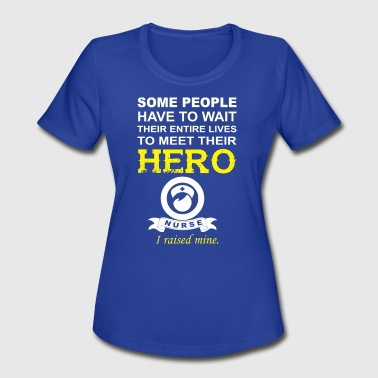 Nurse Mom Hero Nurse's Mom T-Shirt: Nurse The Hero - Women's Moisture Wicking Performance T-Shirt
