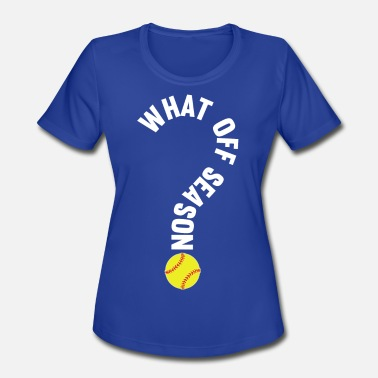Pause Fuck You What Off Season Softball Player T Shirt - Women's Moisture Wicking Performance T-Shirt