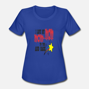 I Love Mom I Love My Mom-Mom - Women's Moisture Wicking Performance T-Shirt