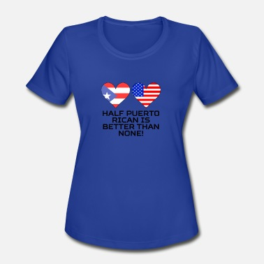 Half Puerto Rican Half American Flag Half Puerto Rican Is Better Than None - Women's Moisture Wicking Performance T-Shirt